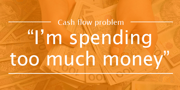 CASH FLOW PROBLEM 1: I'm spending too much money