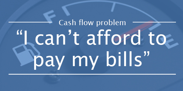CASH FLOW PROBLEM 2: I cant afford to pay my bills