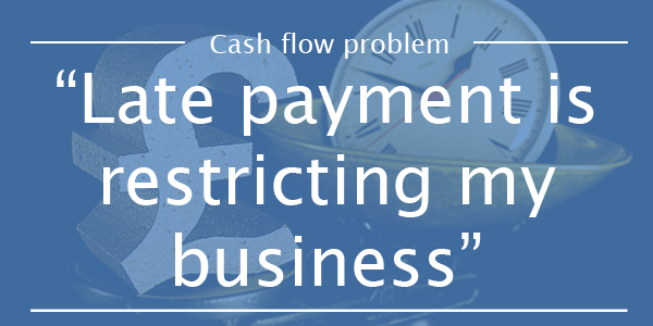 CASH FLOW PROBLEM 8: Late payment is placing a strain on my business